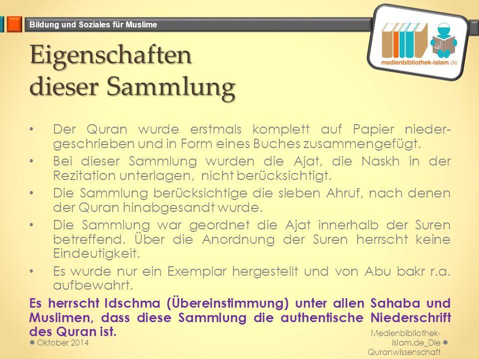Bildung und Soziales für Muslime Eigenschaften dieser Sammlung Der Quran wurde erstmals komplett auf Papier nieder- geschrieben und in Form eines Buch
