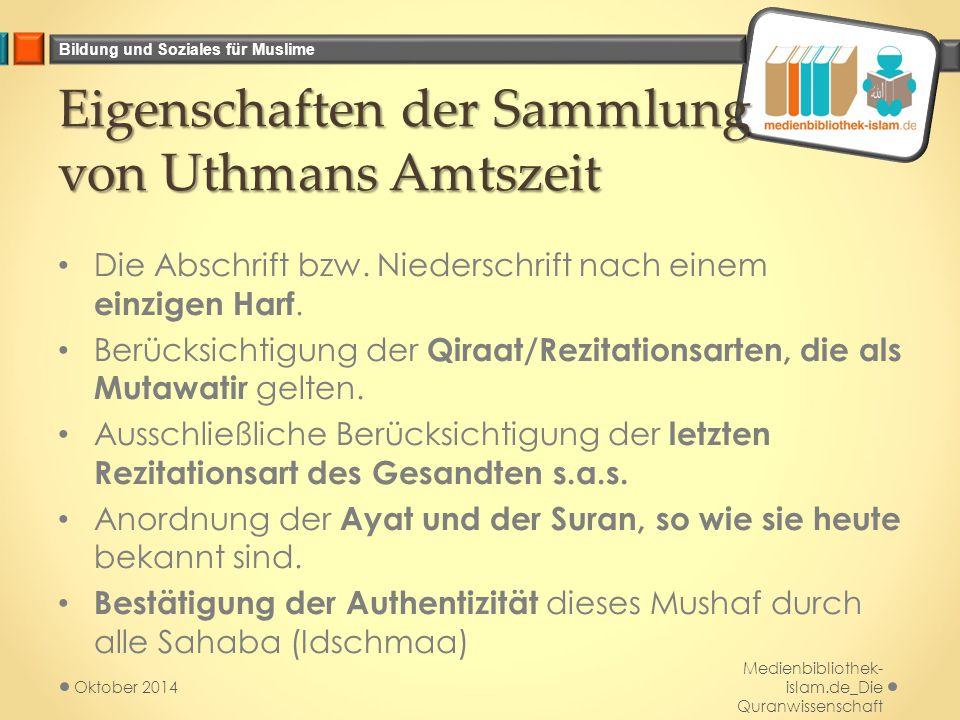 Bildung und Soziales für Muslime Eigenschaften der Sammlung von Uthmans Amtszeit Die Abschrift bzw. Niederschrift nach einem einzigen Harf. Berücksich