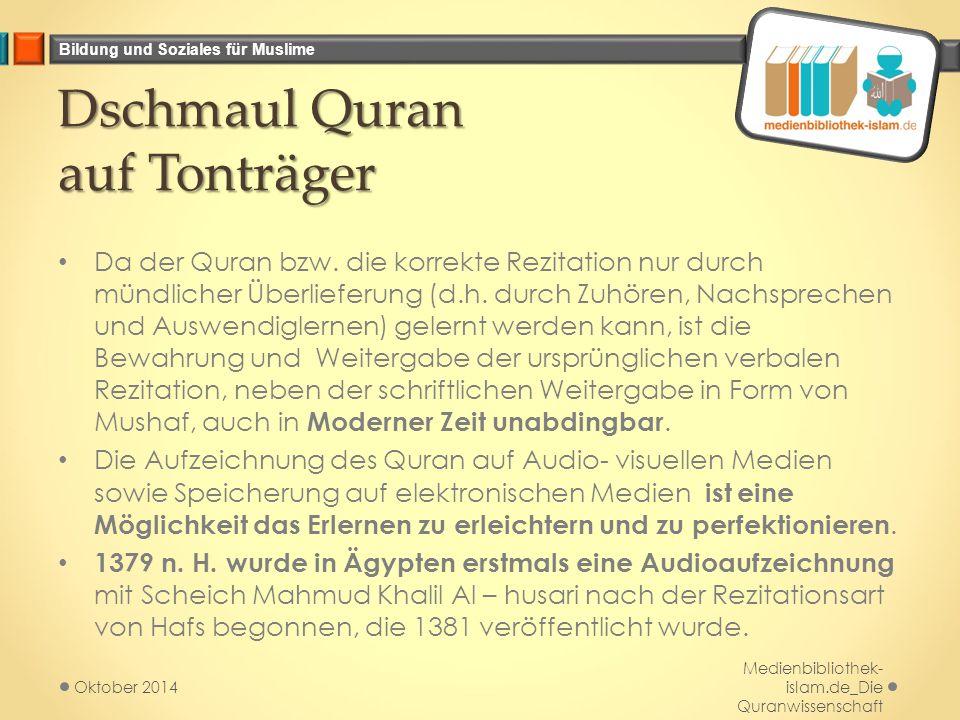 Bildung und Soziales für Muslime Dschmaul Quran auf Tonträger Da der Quran bzw. die korrekte Rezitation nur durch mündlicher Überlieferung (d.h. durch