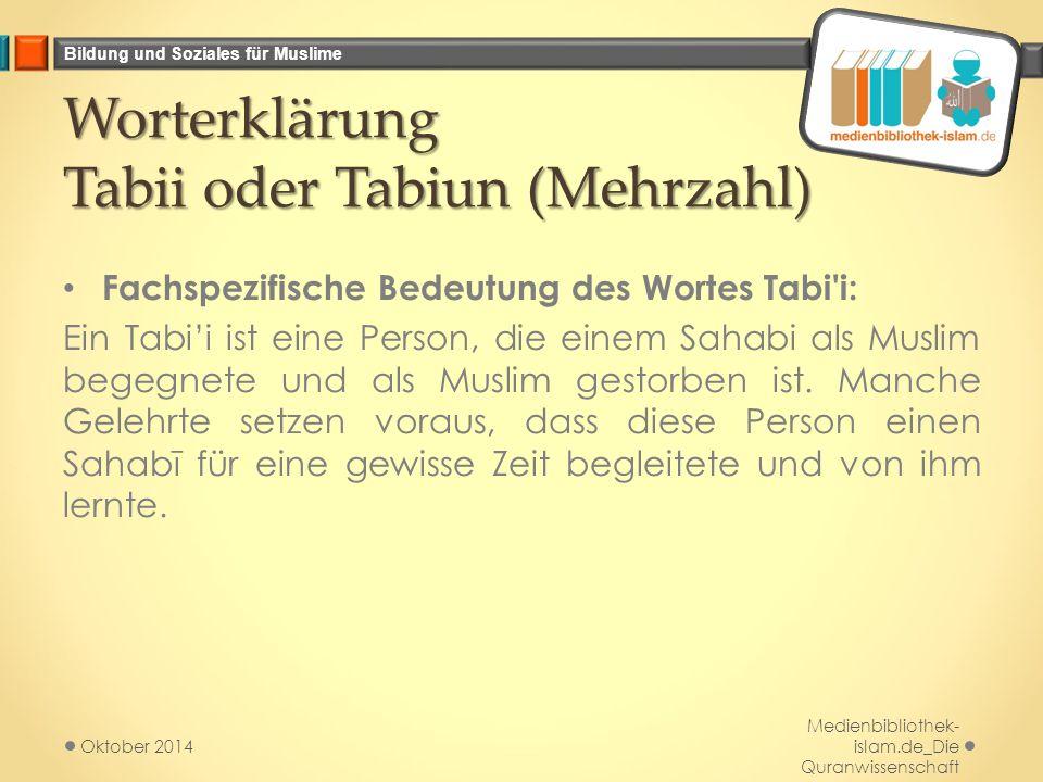 Bildung und Soziales für Muslime Worterklärung Tabii oder Tabiun (Mehrzahl) Fachspezifische Bedeutung des Wortes Tabi'i: Ein Tabi'i ist eine Person, d