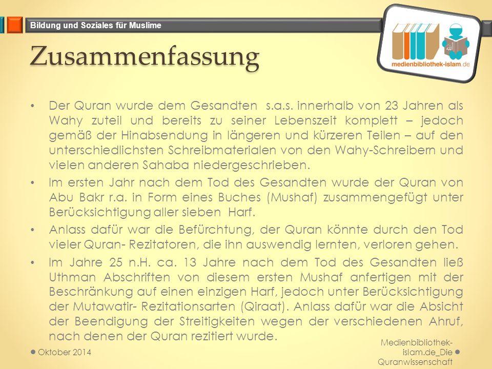 Bildung und Soziales für Muslime Zusammenfassung Der Quran wurde dem Gesandten s.a.s. innerhalb von 23 Jahren als Wahy zuteil und bereits zu seiner Le