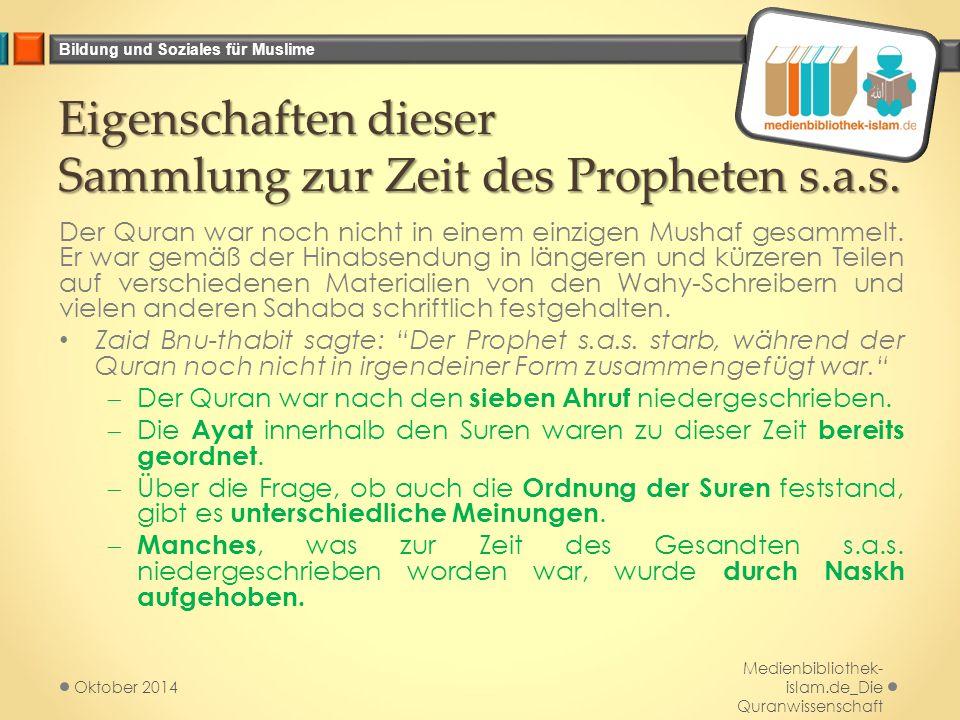 Bildung und Soziales für Muslime Eigenschaften dieser Sammlung zur Zeit des Propheten s.a.s. Der Quran war noch nicht in einem einzigen Mushaf gesamme