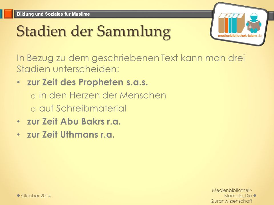 Bildung und Soziales für Muslime Stadien der Sammlung Stadien der Sammlung In Bezug zu dem geschriebenen Text kann man drei Stadien unterscheiden: zur