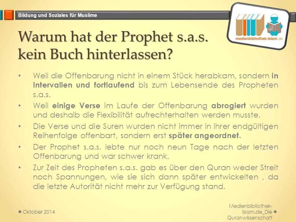 Bildung und Soziales für Muslime Warum hat der Prophet s.a.s. kein Buch hinterlassen? Weil die Offenbarung nicht in einem Stück herabkam, sondern in I