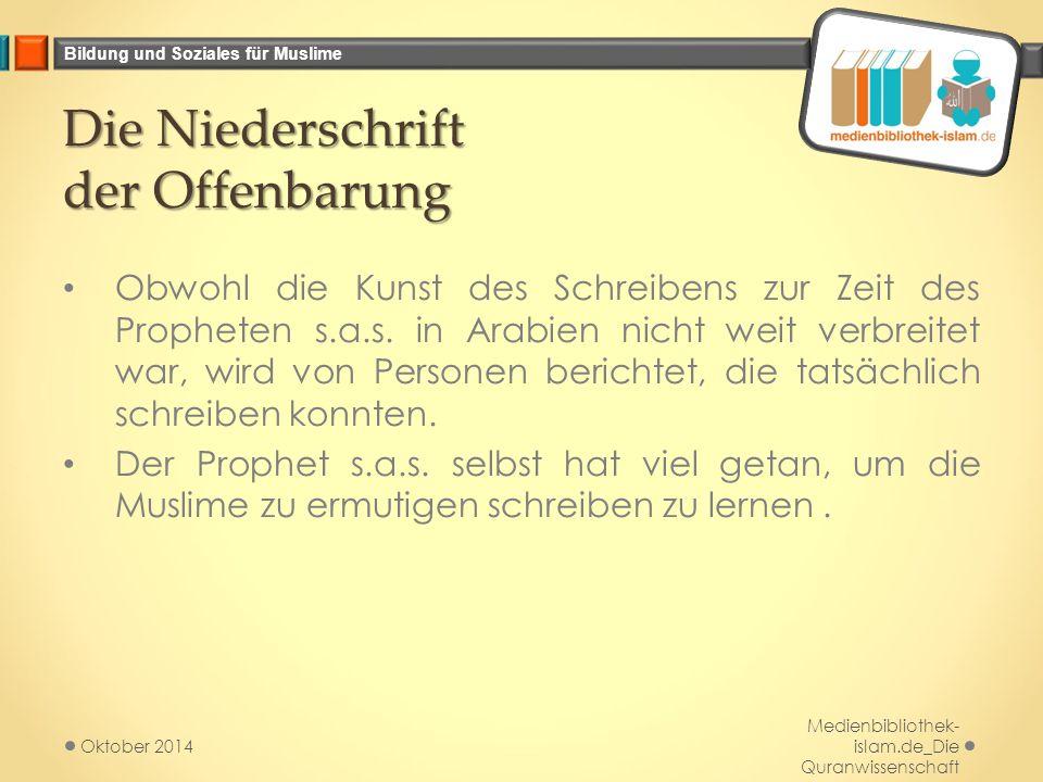 Bildung und Soziales für Muslime Die Niederschrift der Offenbarung Obwohl die Kunst des Schreibens zur Zeit des Propheten s.a.s. in Arabien nicht weit