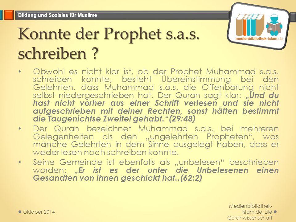Bildung und Soziales für Muslime Konnte der Prophet s.a.s. schreiben ? Obwohl es nicht klar ist, ob der Prophet Muhammad s.a.s. schreiben konnte, best