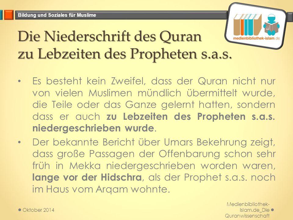 Bildung und Soziales für Muslime Die Niederschrift des Quran zu Lebzeiten des Propheten s.a.s. Es besteht kein Zweifel, dass der Quran nicht nur von v