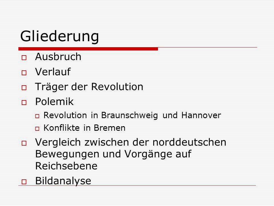 Gliederung  Ausbruch  Verlauf  Träger der Revolution  Polemik  Revolution in Braunschweig und Hannover  Konflikte in Bremen  Vergleich zwischen