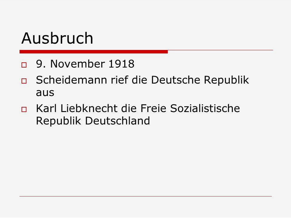 Ausbruch  9. November 1918  Scheidemann rief die Deutsche Republik aus  Karl Liebknecht die Freie Sozialistische Republik Deutschland