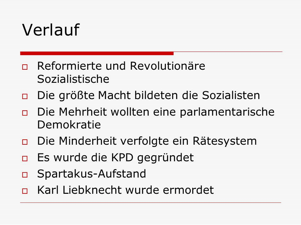 Verlauf  Reformierte und Revolutionäre Sozialistische  Die größte Macht bildeten die Sozialisten  Die Mehrheit wollten eine parlamentarische Demokr