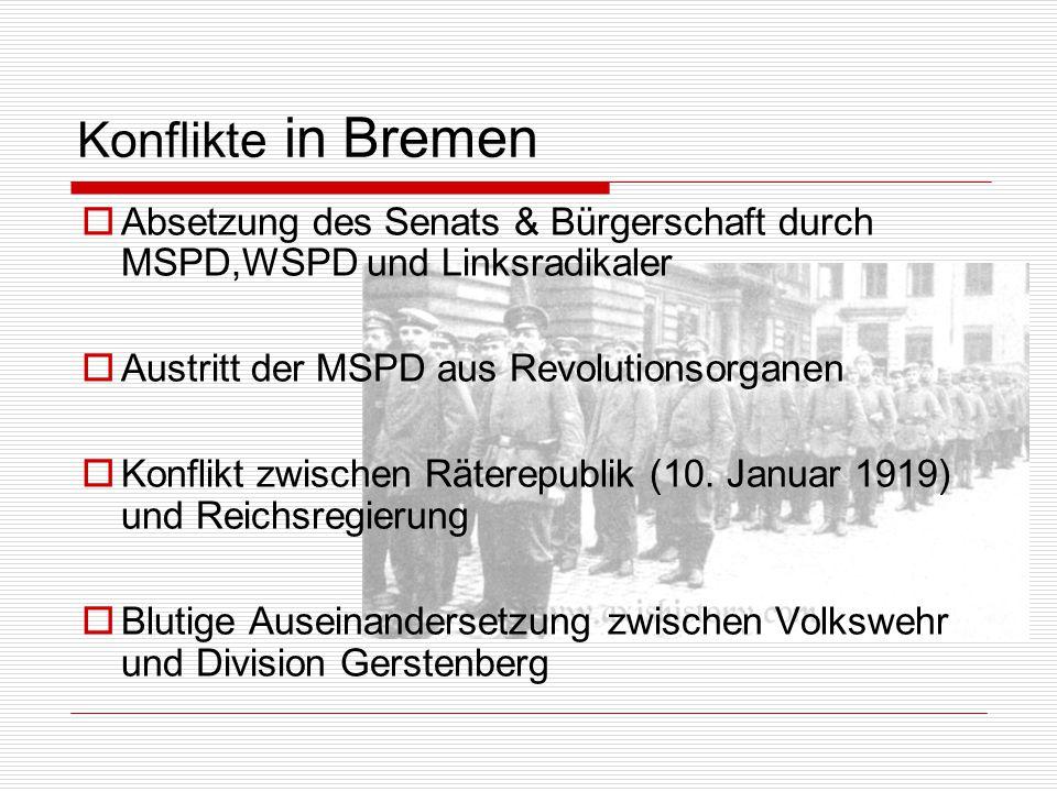Konflikte in Bremen  Absetzung des Senats & Bürgerschaft durch MSPD,WSPD und Linksradikaler  Austritt der MSPD aus Revolutionsorganen  Konflikt zwi