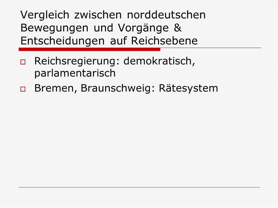 Vergleich zwischen norddeutschen Bewegungen und Vorgänge & Entscheidungen auf Reichsebene  Reichsregierung: demokratisch, parlamentarisch  Bremen, B