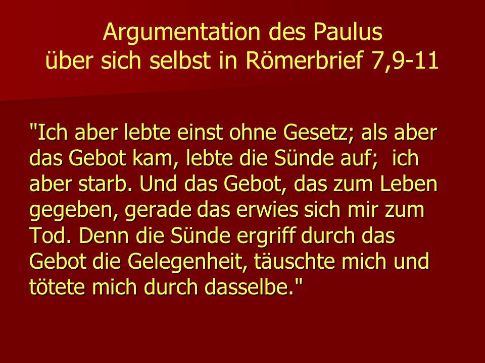 Argumentation des Paulus über sich selbst in Römerbrief 7,9-11 Ich aber lebte einst ohne Gesetz; als aber das Gebot kam, lebte die Sünde auf; ich aber starb.