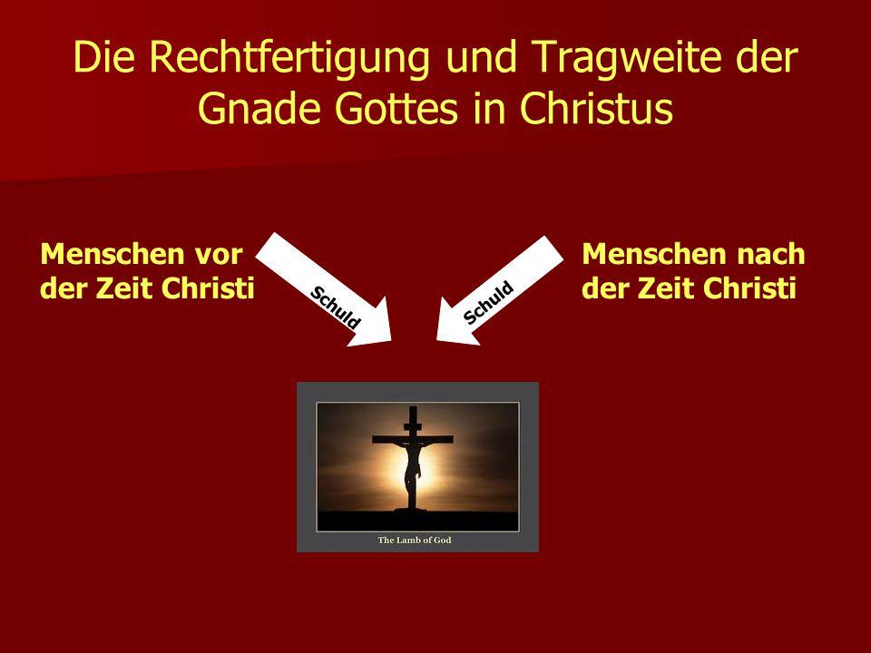 Die Rechtfertigung und Tragweite der Gnade Gottes in Christus Menschen vor der Zeit Christi Menschen nach der Zeit Christi Schuld