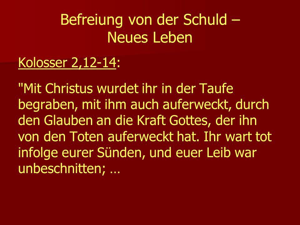 Befreiung von der Schuld – Neues Leben Kolosser 2,12-14: