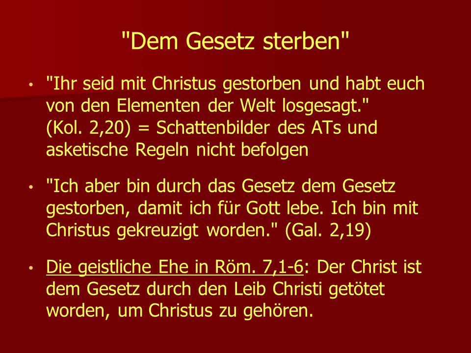 Dem Gesetz sterben Ihr seid mit Christus gestorben und habt euch von den Elementen der Welt losgesagt. (Kol.