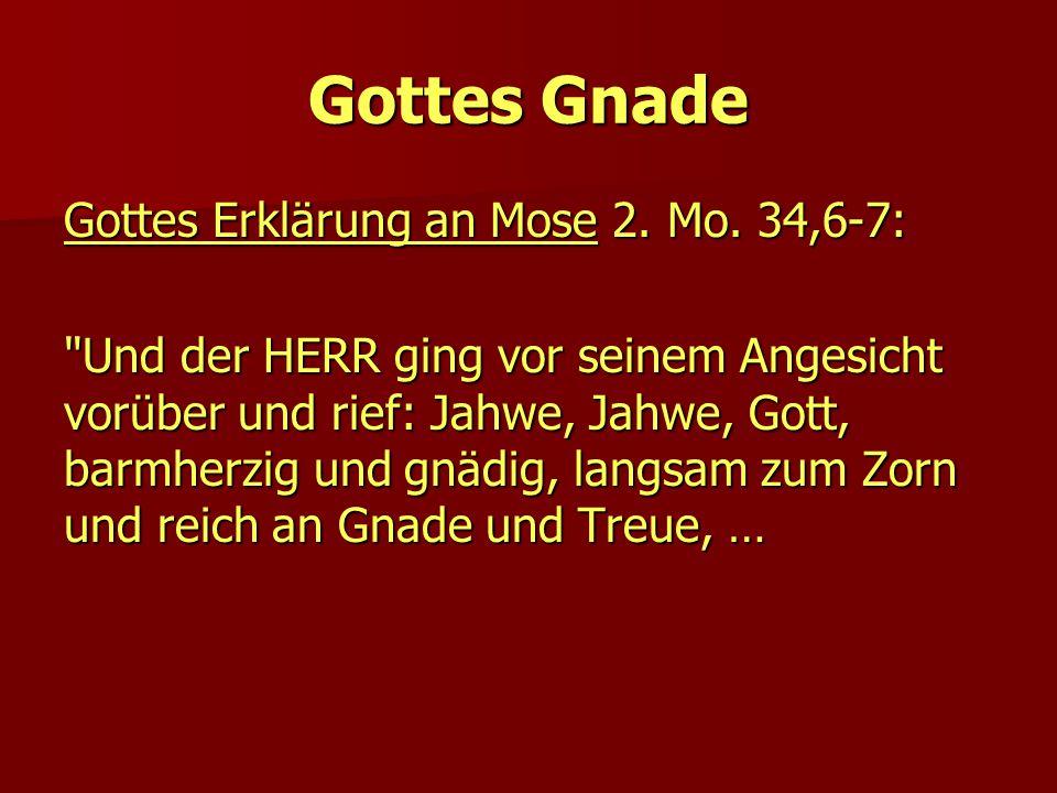 Gottes Gnade Gottes Erklärung an Mose 2. Mo. 34,6-7: