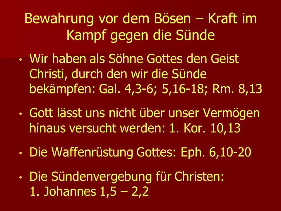 Bewahrung vor dem Bösen – Kraft im Kampf gegen die Sünde Wir haben als Söhne Gottes den Geist Christi, durch den wir die Sünde bekämpfen: Gal. 4,3-6;
