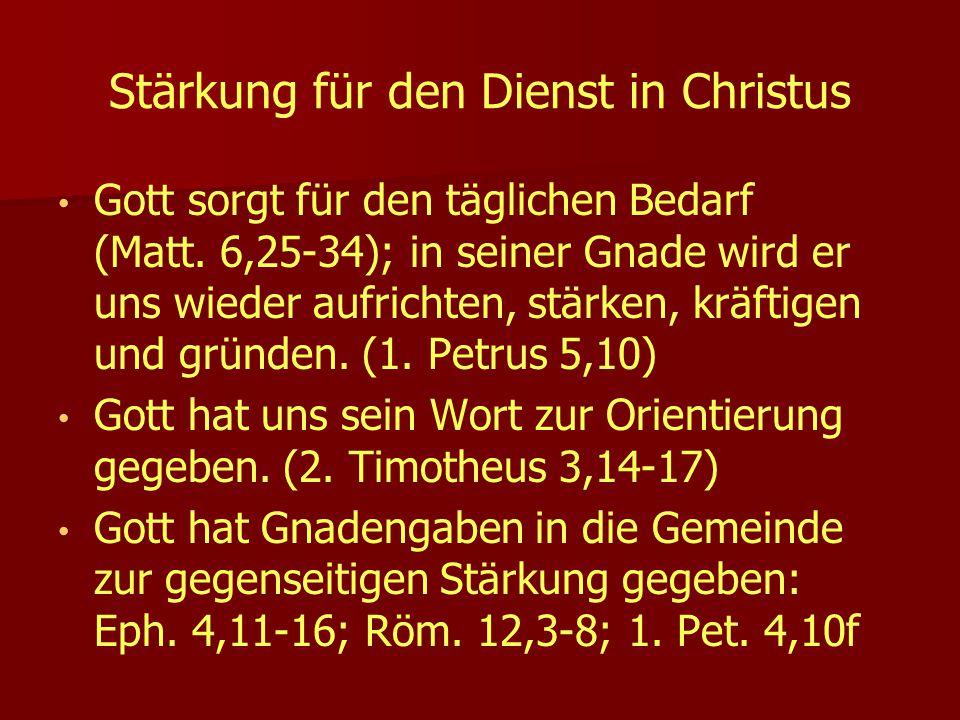 Stärkung für den Dienst in Christus Gott sorgt für den täglichen Bedarf (Matt. 6,25-34); in seiner Gnade wird er uns wieder aufrichten, stärken, kräft