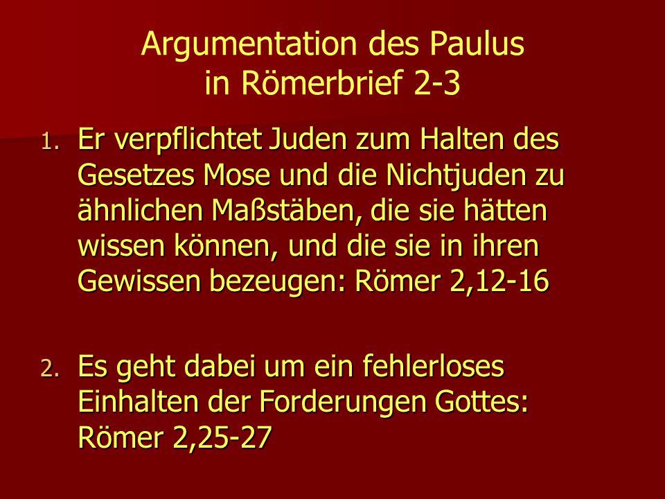 Argumentation des Paulus in Römerbrief 2-3 1. Er verpflichtet Juden zum Halten des Gesetzes Mose und die Nichtjuden zu ähnlichen Maßstäben, die sie hä