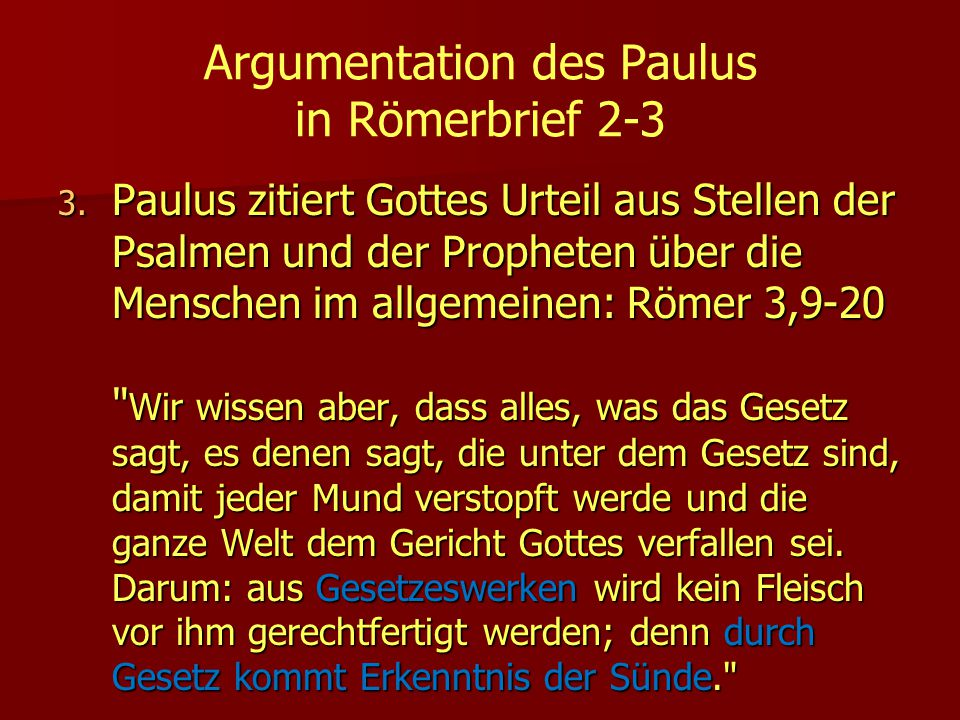 Argumentation des Paulus in Römerbrief 2-3 3. Paulus zitiert Gottes Urteil aus Stellen der Psalmen und der Propheten über die Menschen im allgemeinen: