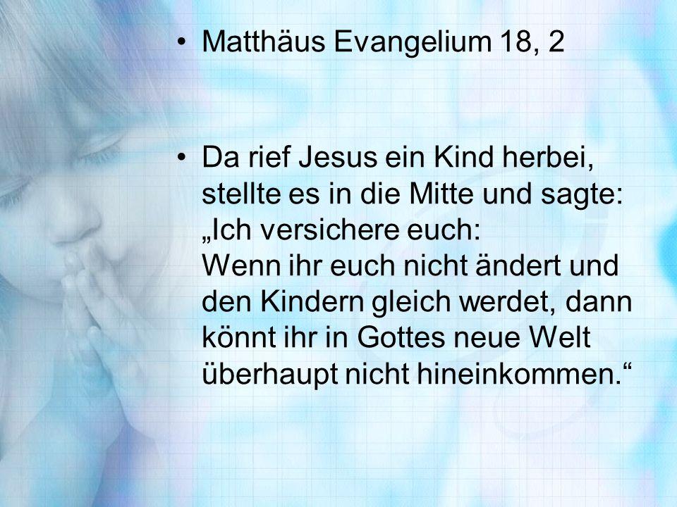"""Matthäus Evangelium 18, 2 Da rief Jesus ein Kind herbei, stellte es in die Mitte und sagte: """"Ich versichere euch: Wenn ihr euch nicht ändert und den K"""