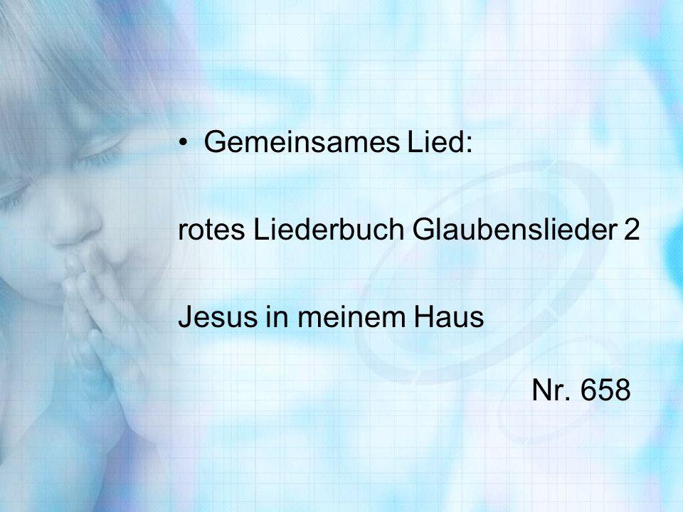 Gemeinsames Lied: rotes Liederbuch Glaubenslieder 2 Jesus in meinem Haus Nr. 658