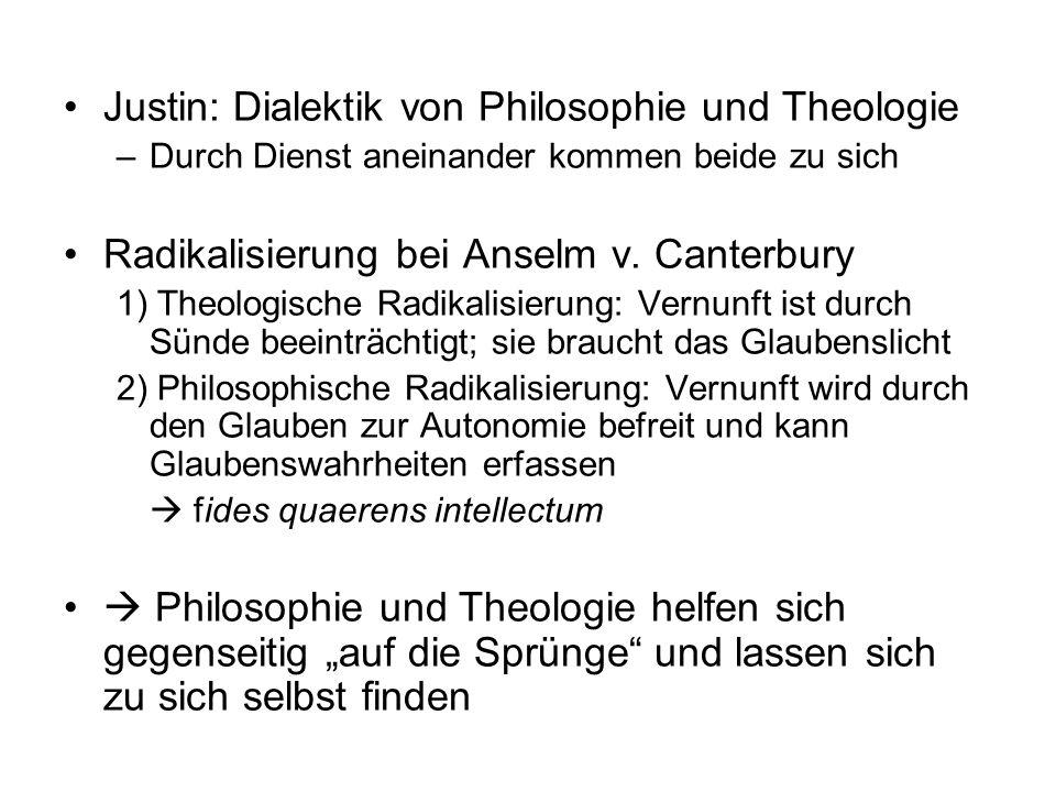 Justin: Dialektik von Philosophie und Theologie –Durch Dienst aneinander kommen beide zu sich Radikalisierung bei Anselm v. Canterbury 1) Theologische