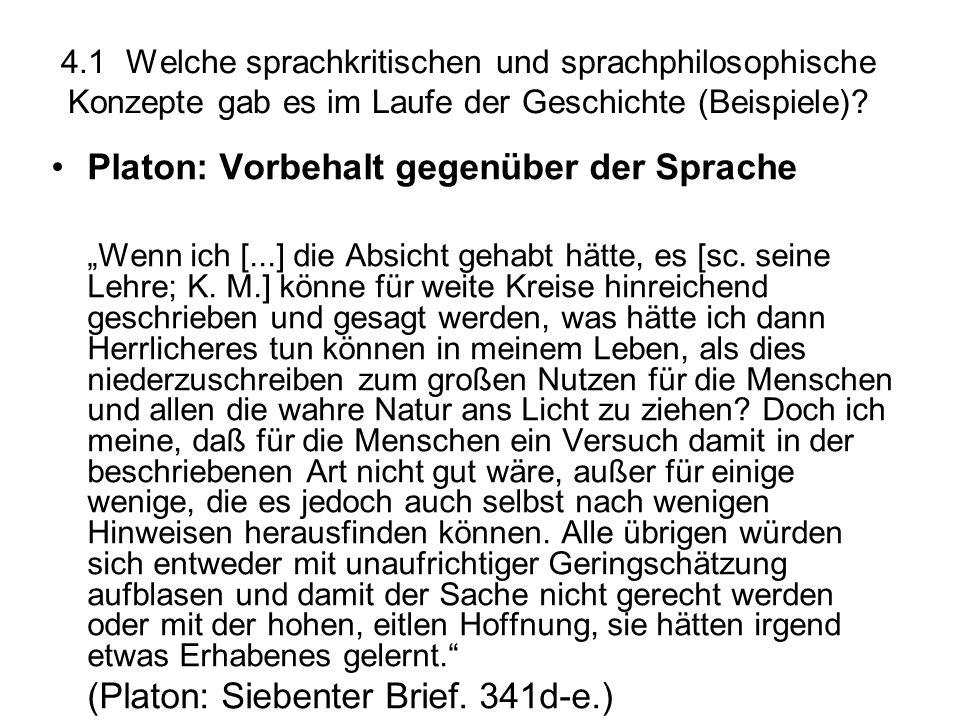 """4.1 Welche sprachkritischen und sprachphilosophische Konzepte gab es im Laufe der Geschichte (Beispiele)? Platon: Vorbehalt gegenüber der Sprache """"Wen"""