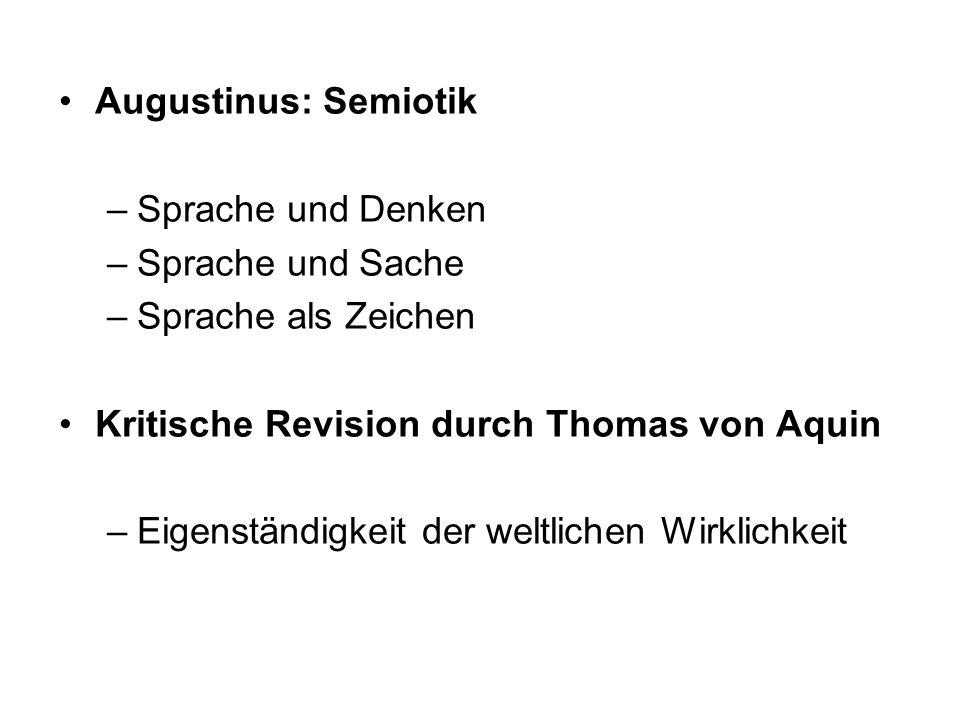 Augustinus: Semiotik –Sprache und Denken –Sprache und Sache –Sprache als Zeichen Kritische Revision durch Thomas von Aquin –Eigenständigkeit der weltl