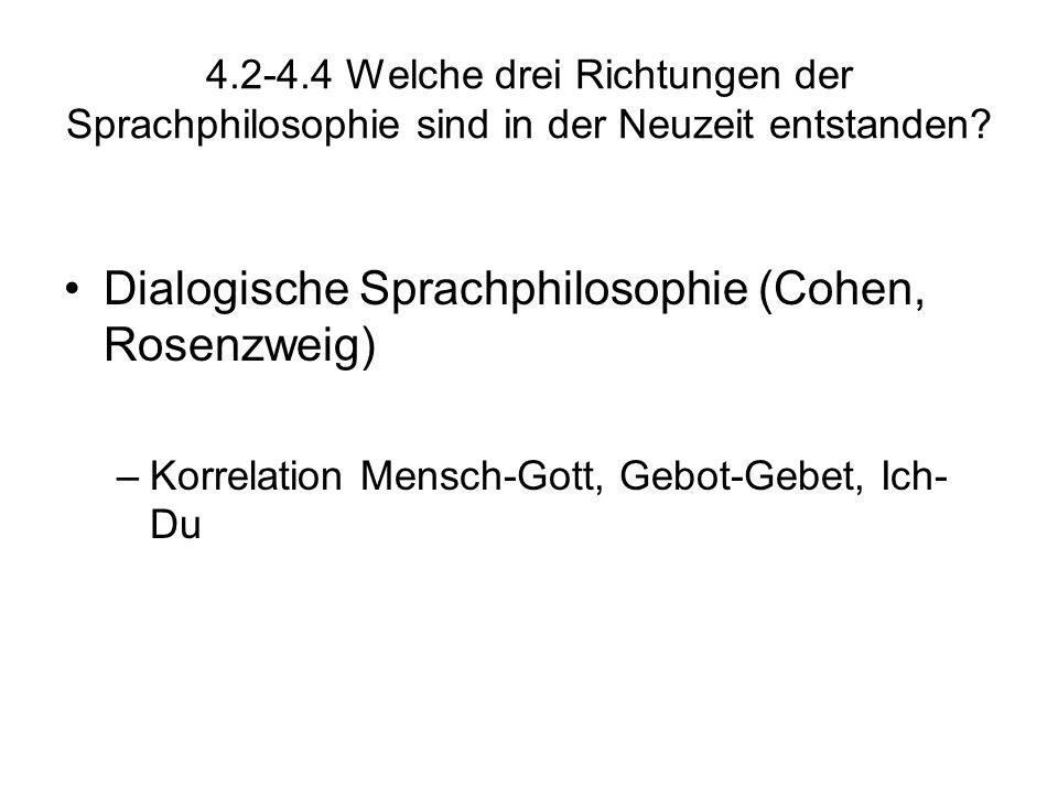 4.2-4.4 Welche drei Richtungen der Sprachphilosophie sind in der Neuzeit entstanden? Dialogische Sprachphilosophie (Cohen, Rosenzweig) –Korrelation Me