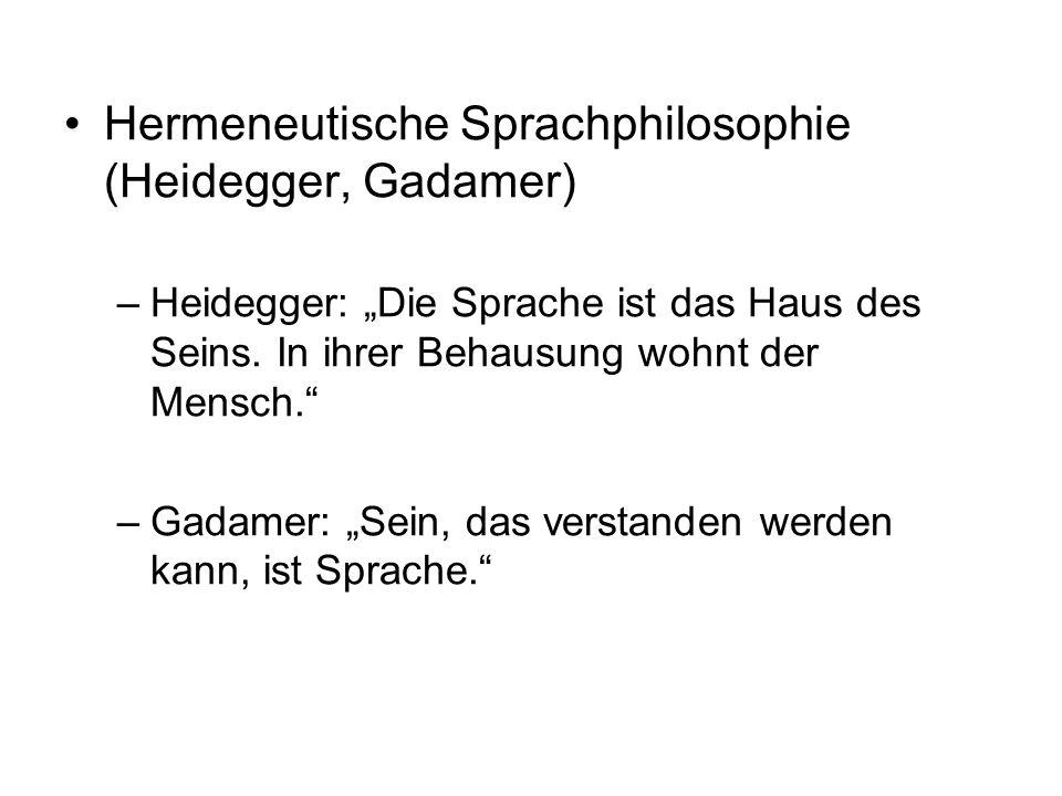 """Hermeneutische Sprachphilosophie (Heidegger, Gadamer) –Heidegger: """"Die Sprache ist das Haus des Seins. In ihrer Behausung wohnt der Mensch."""" –Gadamer:"""