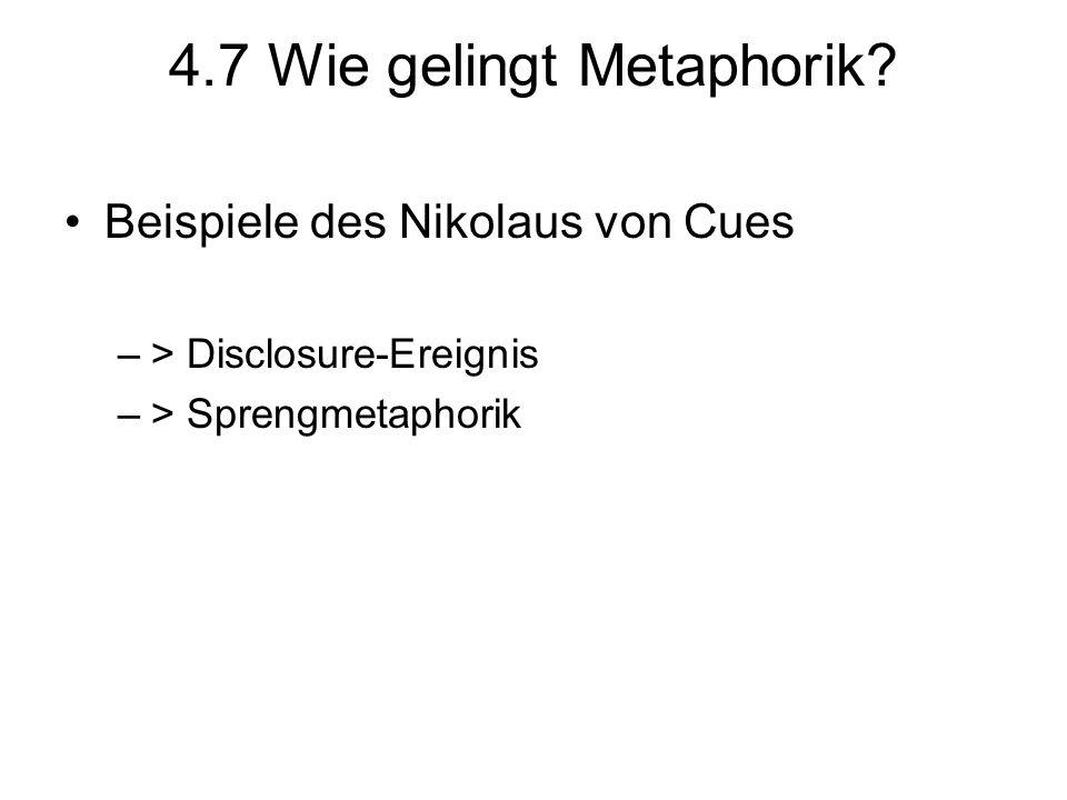 4.7 Wie gelingt Metaphorik? Beispiele des Nikolaus von Cues –> Disclosure-Ereignis –> Sprengmetaphorik