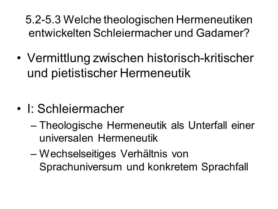 5.2-5.3 Welche theologischen Hermeneutiken entwickelten Schleiermacher und Gadamer? Vermittlung zwischen historisch-kritischer und pietistischer Herme