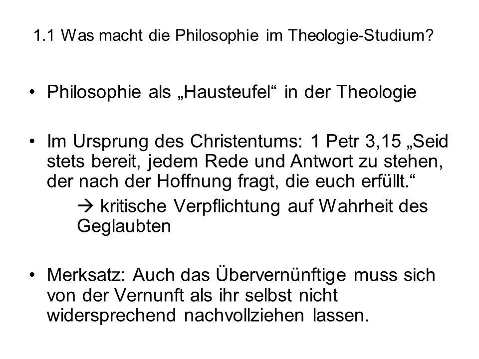 """1.1 Was macht die Philosophie im Theologie-Studium? Philosophie als """"Hausteufel"""" in der Theologie Im Ursprung des Christentums: 1 Petr 3,15 """"Seid stet"""