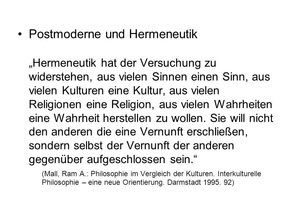 """Postmoderne und Hermeneutik """"Hermeneutik hat der Versuchung zu widerstehen, aus vielen Sinnen einen Sinn, aus vielen Kulturen eine Kultur, aus vielen"""