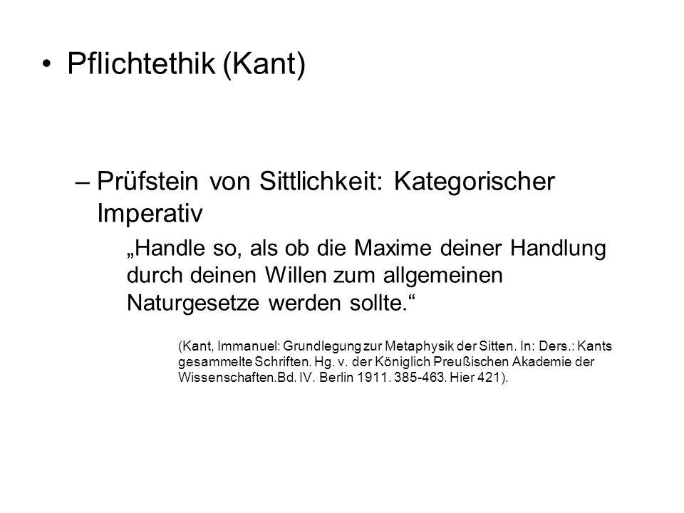 """Pflichtethik (Kant) –Prüfstein von Sittlichkeit: Kategorischer Imperativ """"Handle so, als ob die Maxime deiner Handlung durch deinen Willen zum allgeme"""