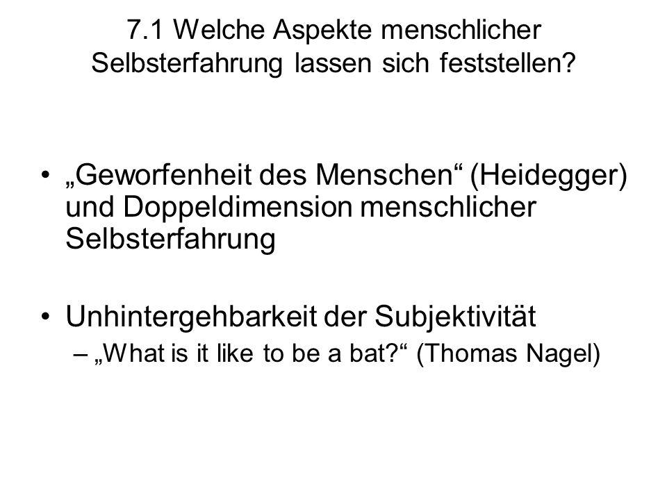 """7.1 Welche Aspekte menschlicher Selbsterfahrung lassen sich feststellen? """"Geworfenheit des Menschen"""" (Heidegger) und Doppeldimension menschlicher Selb"""