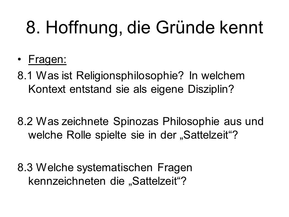 8. Hoffnung, die Gründe kennt Fragen: 8.1 Was ist Religionsphilosophie? In welchem Kontext entstand sie als eigene Disziplin? 8.2 Was zeichnete Spinoz