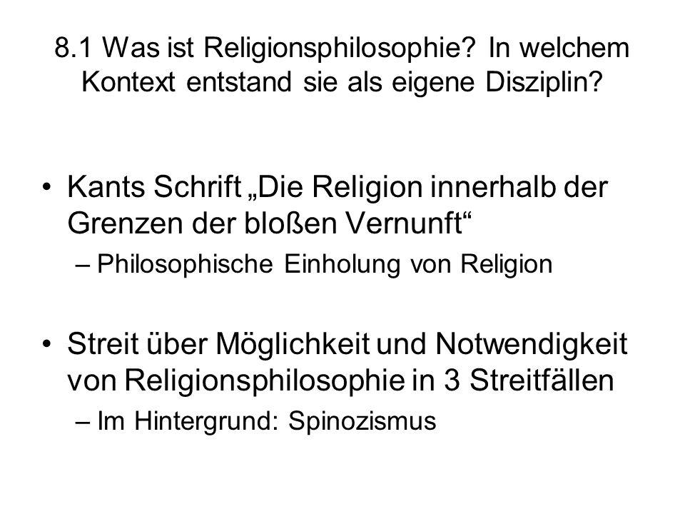 """8.1 Was ist Religionsphilosophie? In welchem Kontext entstand sie als eigene Disziplin? Kants Schrift """"Die Religion innerhalb der Grenzen der bloßen V"""