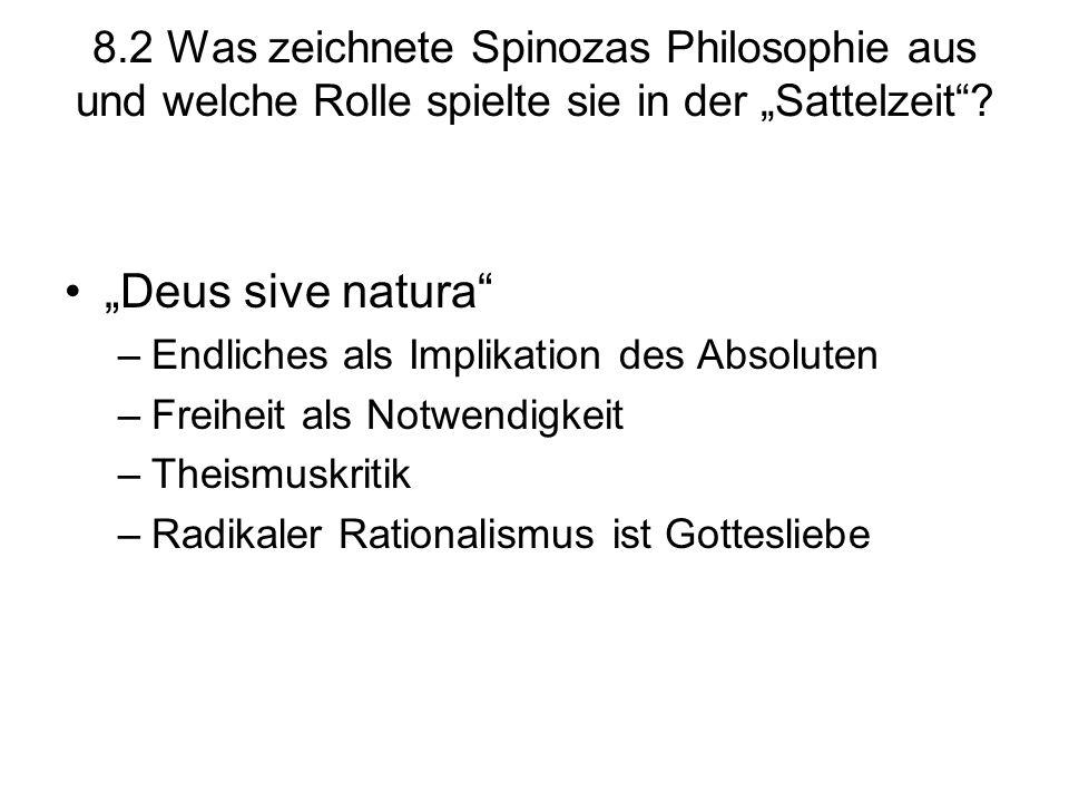 """8.2 Was zeichnete Spinozas Philosophie aus und welche Rolle spielte sie in der """"Sattelzeit""""? """"Deus sive natura"""" –Endliches als Implikation des Absolut"""