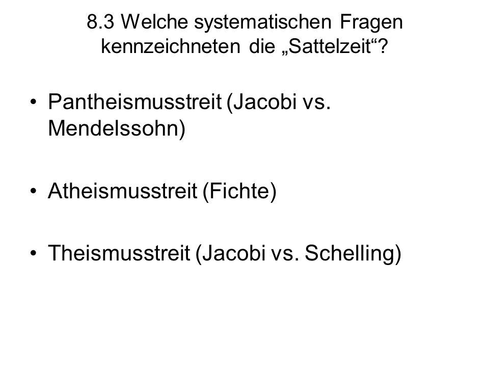 """8.3 Welche systematischen Fragen kennzeichneten die """"Sattelzeit""""? Pantheismusstreit (Jacobi vs. Mendelssohn) Atheismusstreit (Fichte) Theismusstreit ("""