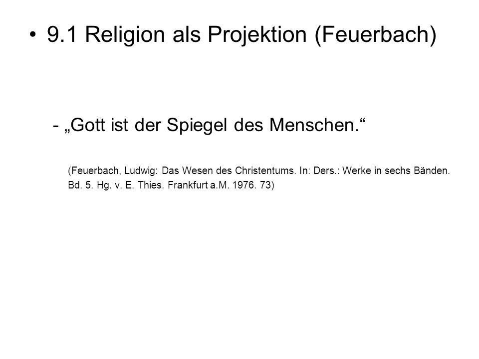 """9.1 Religion als Projektion (Feuerbach) - """"Gott ist der Spiegel des Menschen."""" (Feuerbach, Ludwig: Das Wesen des Christentums. In: Ders.: Werke in sec"""