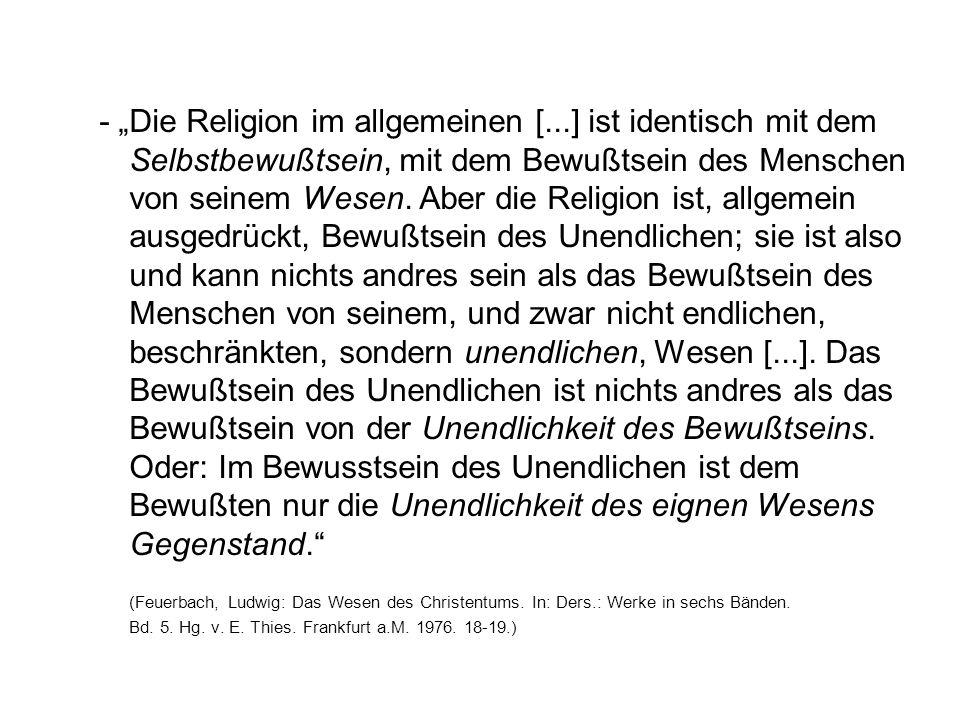 """- """"Die Religion im allgemeinen [...] ist identisch mit dem Selbstbewußtsein, mit dem Bewußtsein des Menschen von seinem Wesen. Aber die Religion ist,"""