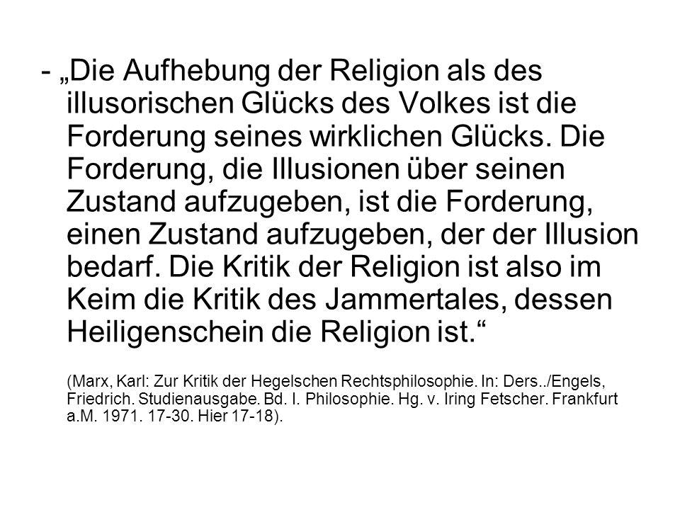 """- """"Die Aufhebung der Religion als des illusorischen Glücks des Volkes ist die Forderung seines wirklichen Glücks. Die Forderung, die Illusionen über s"""