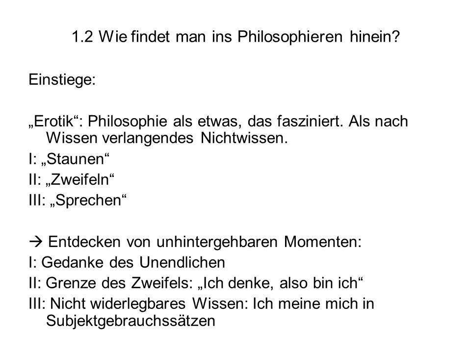 """1.2 Wie findet man ins Philosophieren hinein? Einstiege: """"Erotik"""": Philosophie als etwas, das fasziniert. Als nach Wissen verlangendes Nichtwissen. I:"""