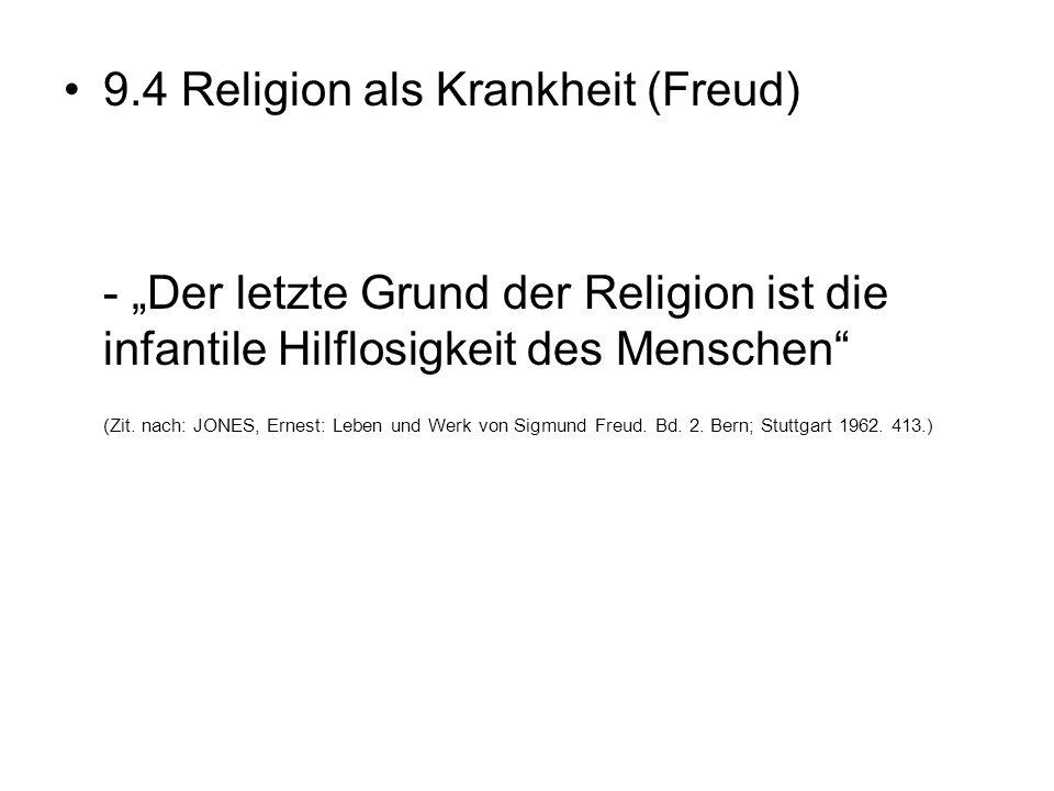 """9.4 Religion als Krankheit (Freud) - """"Der letzte Grund der Religion ist die infantile Hilflosigkeit des Menschen"""" (Zit. nach: JONES, Ernest: Leben und"""