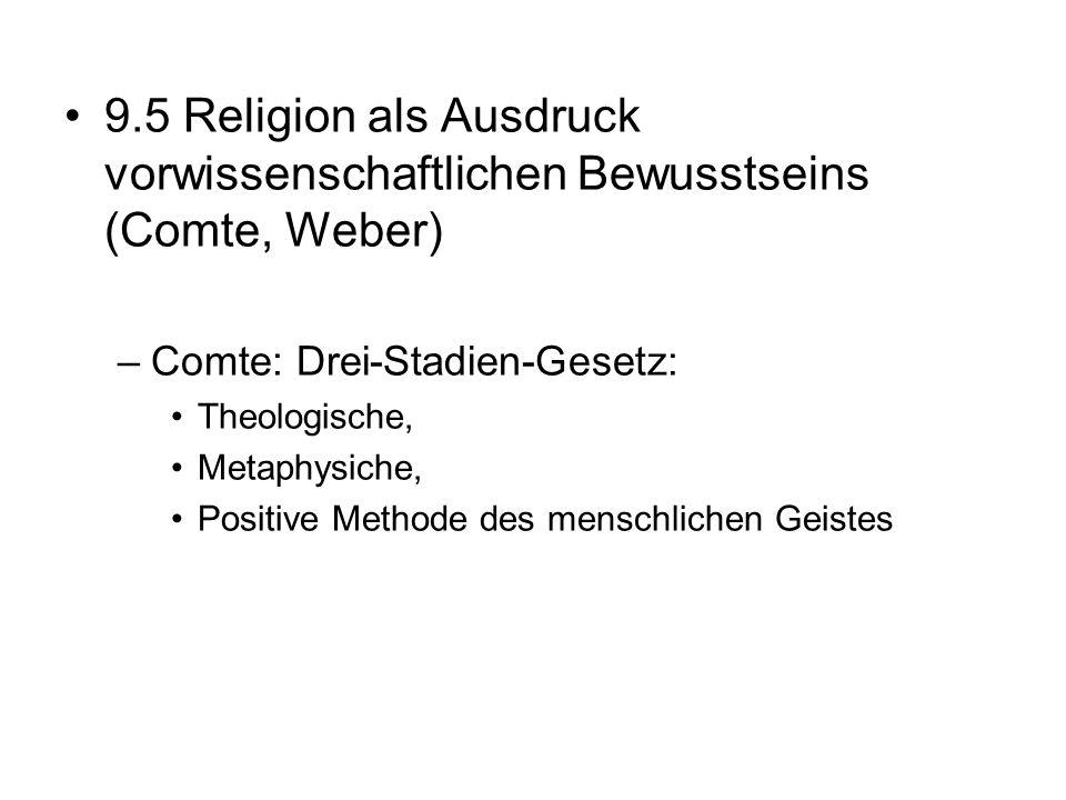 9.5 Religion als Ausdruck vorwissenschaftlichen Bewusstseins (Comte, Weber) –Comte: Drei-Stadien-Gesetz: Theologische, Metaphysiche, Positive Methode