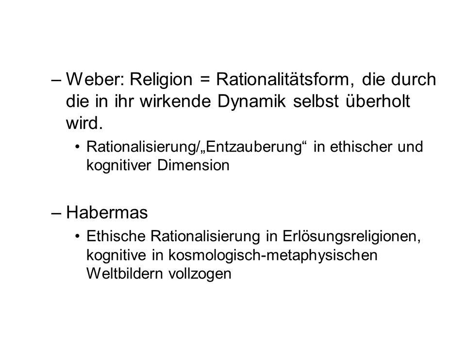"""–Weber: Religion = Rationalitätsform, die durch die in ihr wirkende Dynamik selbst überholt wird. Rationalisierung/""""Entzauberung"""" in ethischer und kog"""