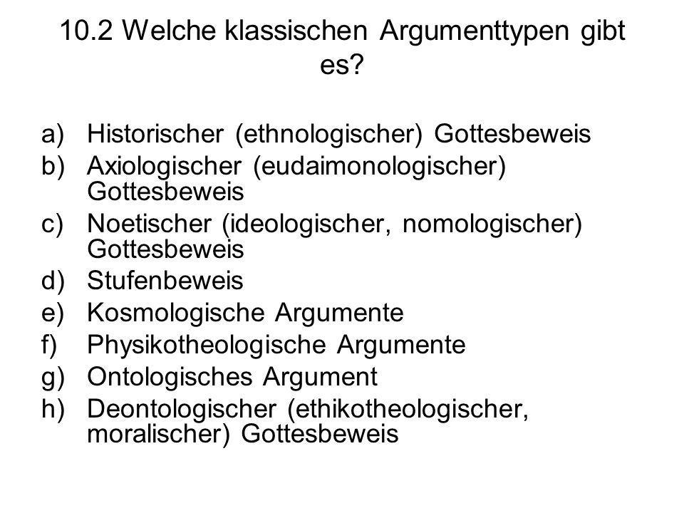 10.2 Welche klassischen Argumenttypen gibt es? a)Historischer (ethnologischer) Gottesbeweis b)Axiologischer (eudaimonologischer) Gottesbeweis c)Noetis